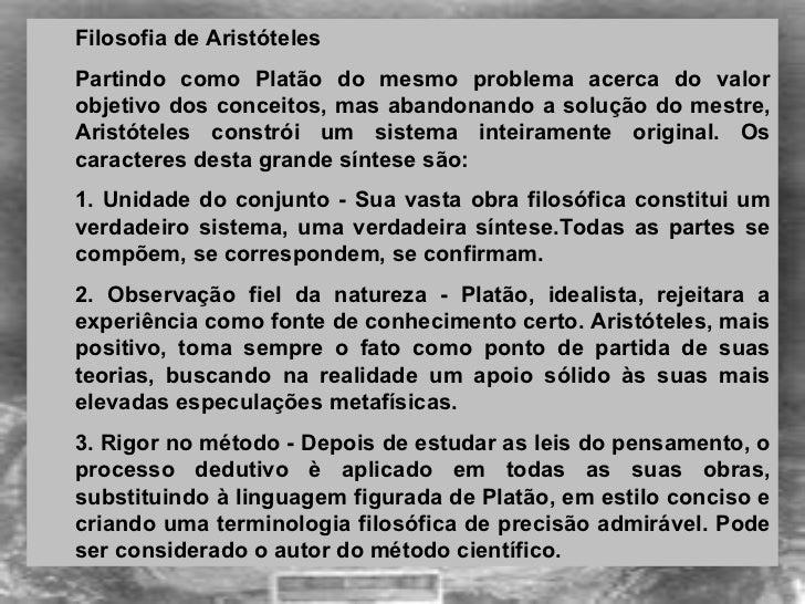 <ul><ul><li>Filosofia de Aristóteles  </li></ul></ul><ul><ul><li>Partindo como Platão do mesmo problema acerca do valor o...