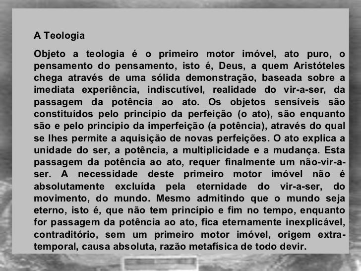<ul><ul><li>A Teologia  </li></ul></ul><ul><ul><li>Objeto a teologia é o primeiro motor imóvel, ato puro, o pensamento do...