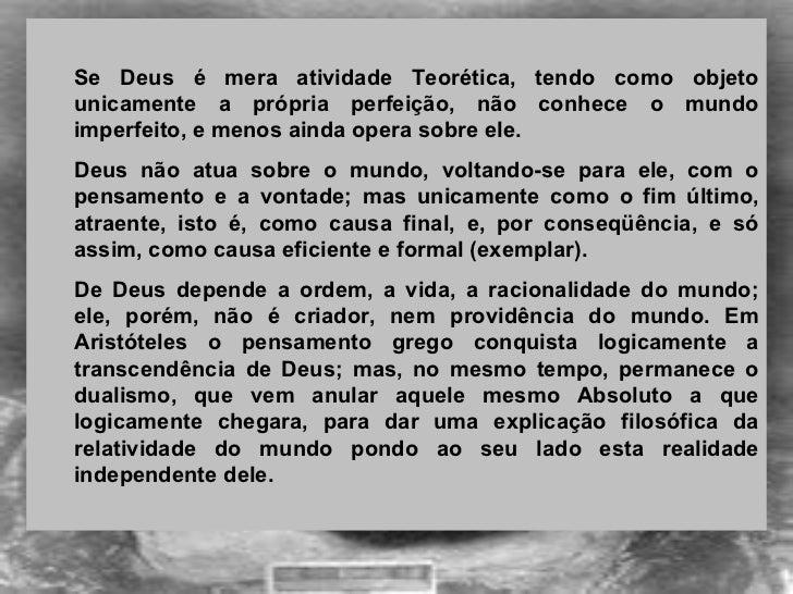 <ul><ul><li>Se Deus é mera atividade Teorética, tendo como objeto unicamente a própria perfeição, não conhece o mundo impe...