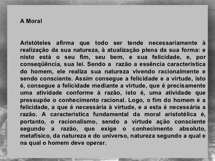 <ul><ul><li>A Moral </li></ul></ul><ul><ul><li>Aristóteles afirma que todo ser tende necessariamente à realização da sua n...