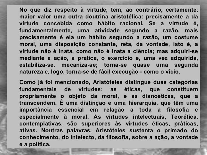 <ul><ul><li>No que diz respeito à virtude, tem, ao contrário, certamente, maior valor uma outra doutrina aristotélica: pre...