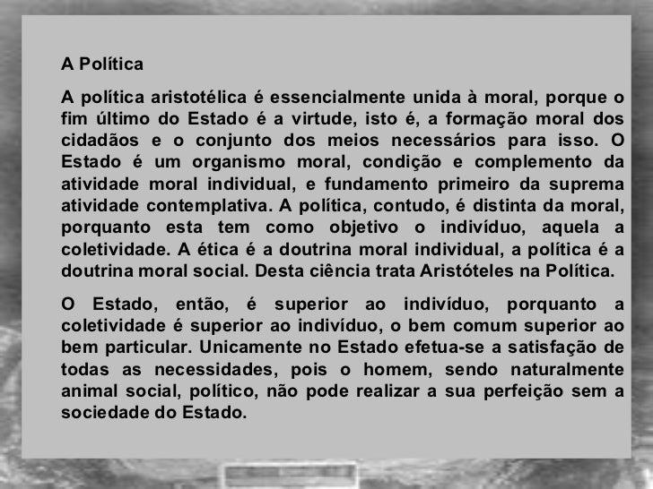 <ul><ul><li>A Política </li></ul></ul><ul><ul><li>A política aristotélica é essencialmente unida à moral, porque o fim úl...