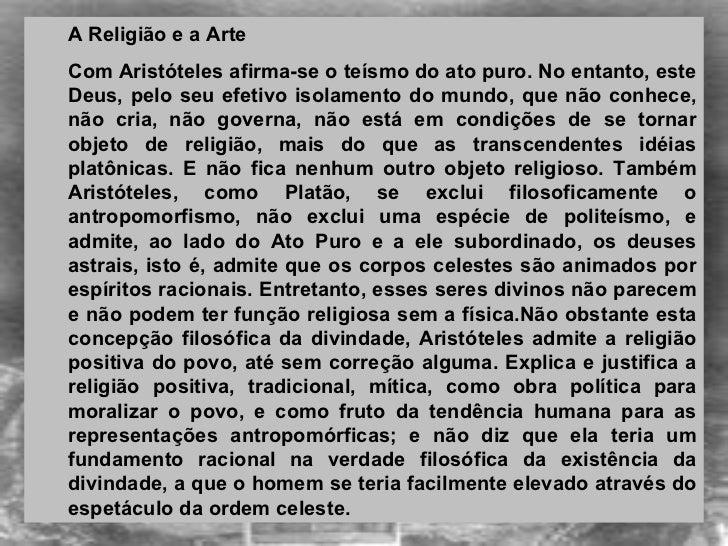<ul><ul><li>A Religião e a Arte </li></ul></ul><ul><ul><li>Com Aristóteles afirma-se o teísmo do ato puro. No entanto, es...