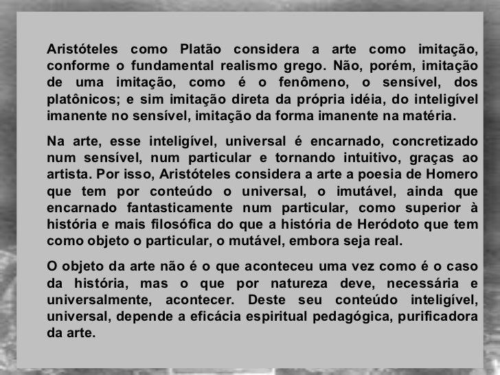 <ul><ul><li> </li></ul></ul><ul><ul><li>Aristóteles como Platão considera a arte como imitação, conforme o fundamental re...