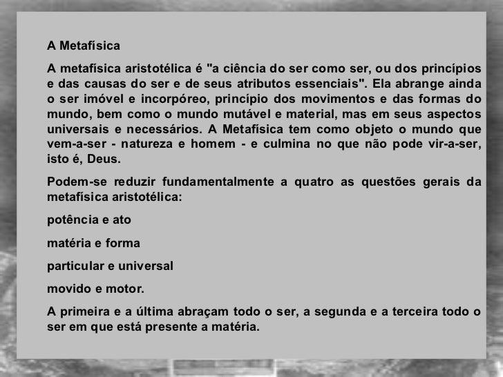 <ul><ul><li> </li></ul></ul><ul><ul><li>A Metafísica </li></ul></ul><ul><ul><li>A metafísica aristotélica é &quot;a ciên...
