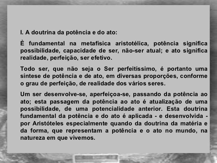 <ul><ul><li> </li></ul></ul><ul><ul><li> </li></ul></ul><ul><ul><li>I. A doutrina da potência e do ato: </li></ul></ul><...