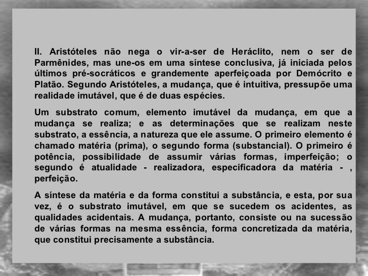 <ul><ul><li> </li></ul></ul><ul><ul><li>II. Aristóteles não nega o vir-a-ser de Heráclito, nem o ser de Parmênides, mas u...