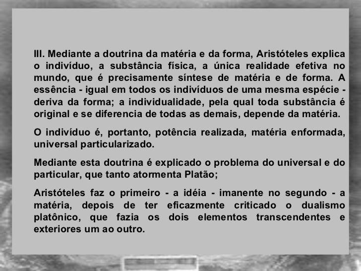 <ul><ul><li> </li></ul></ul><ul><ul><li> </li></ul></ul><ul><ul><li>III. Mediante a doutrina da matéria e da forma, Aris...