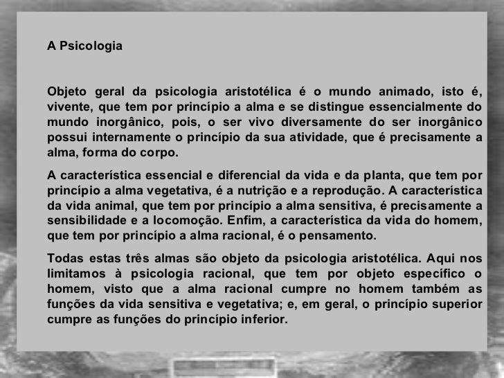 <ul><ul><li> </li></ul></ul><ul><ul><li>A Psicologia </li></ul></ul><ul><ul><li>Objeto geral da psicologia aristotélica ...