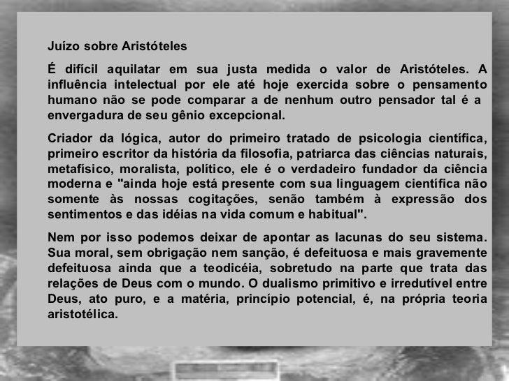 <ul><ul><li>Juízo sobre Aristóteles </li></ul></ul><ul><ul><li>É difícil aquilatar em sua justa medida o valor de Aristót...