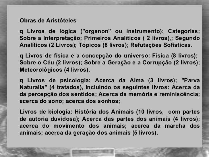 <ul><ul><li> </li></ul></ul><ul><ul><li>Obras de Aristóteles  </li></ul></ul><ul><ul><li>q Livros de lógica (&quot;organ...