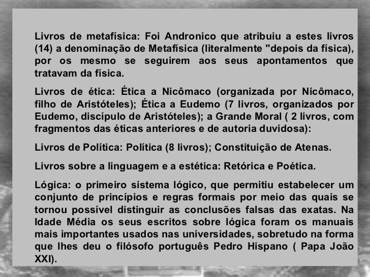 <ul><ul><li>Livros de metafísica: Foi Andronico que atribuiu a estes livros (14) a denominação de Metafísica (literalmente...