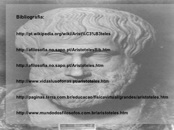 <ul><ul><li>Bibliografia: </li></ul></ul><ul><ul><li>http://pt.wikipedia.org/wiki/Arist%C3%B3teles </li></ul></ul><ul><ul>...