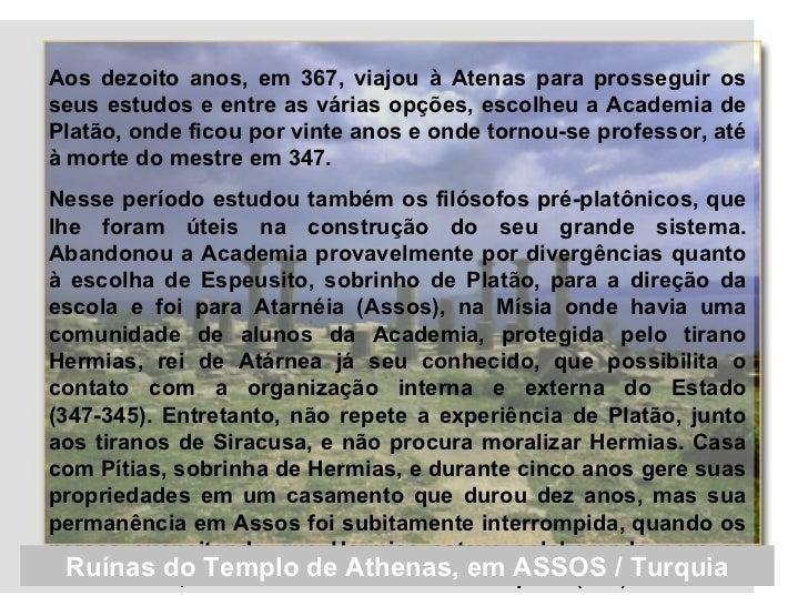 <ul><ul><li>Aos dezoito anos, em 367, viajou à Atenas para prosseguir os seus estudos e entre as várias opções, escolheu a...