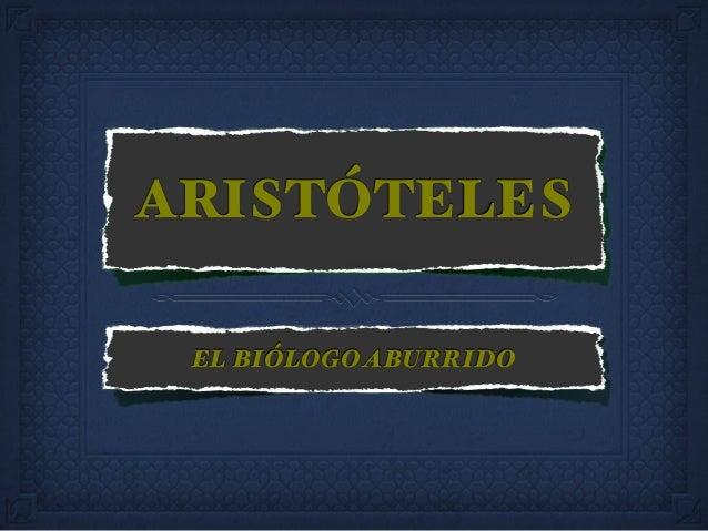 ARISTÓTELES EL BIÓLOGOABURRIDO