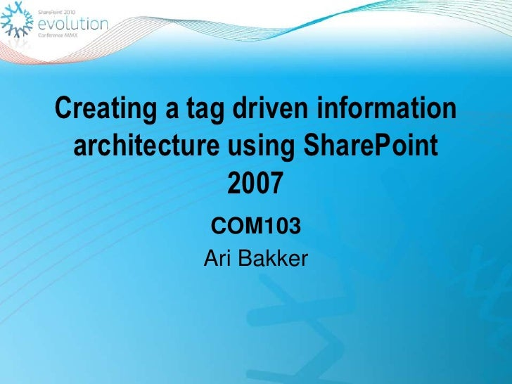 Creating a tag driven information architecture using SharePoint 2007<br />COM103<br />Ari Bakker<br />