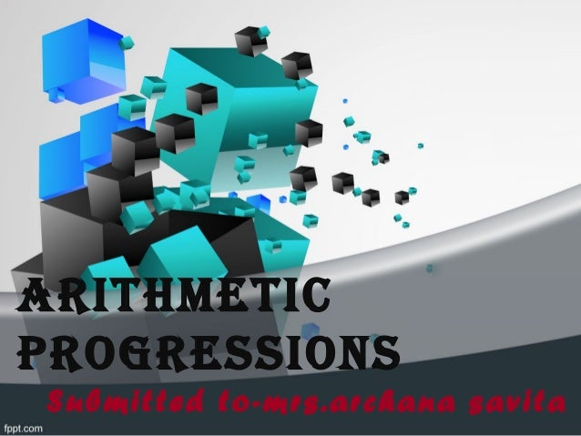 Arithmetic progressions Submitted to-mrs.archana savita