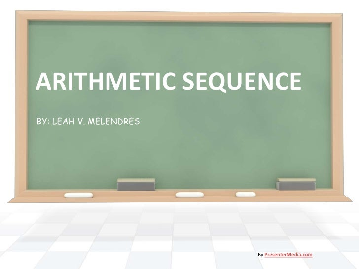 ARITHMETIC SEQUENCE<br />BY: LEAH V. MELENDRES<br />By PresenterMedia.com<br />