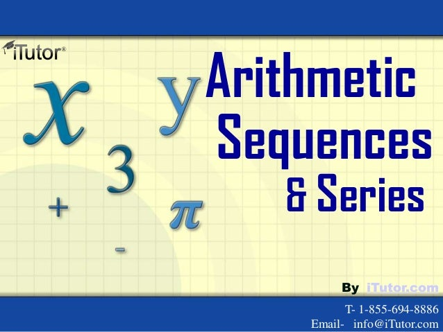 Arithmetic Sequences & Series T- 1-855-694-8886 Email- info@iTutor.com By iTutor.com