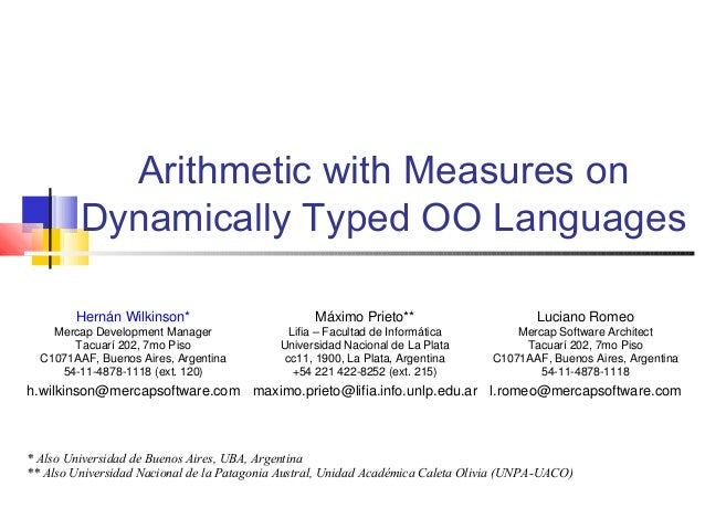 Arithmetic with Measures on Dynamically Typed OO Languages Hernán Wilkinson* Mercap Development Manager Tacuarí 202, 7mo P...