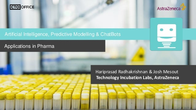 Applications in Pharma Artificial Intelligence, Predictive Modelling & ChatBots Hariprasad Radhakrishnan & Josh Mesout Tec...