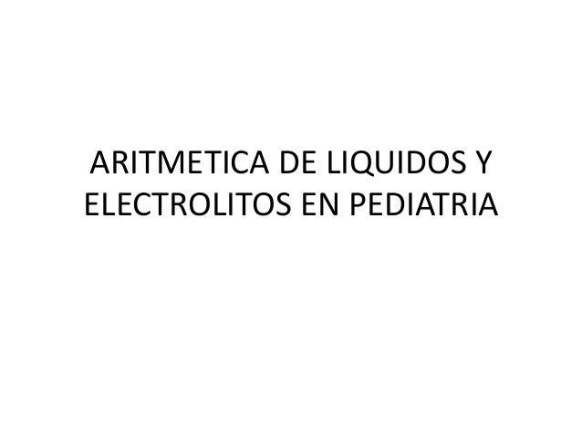 ARITMETICA DE LIQUIDOS Y ELECTROLITOS EN PEDIATRIA