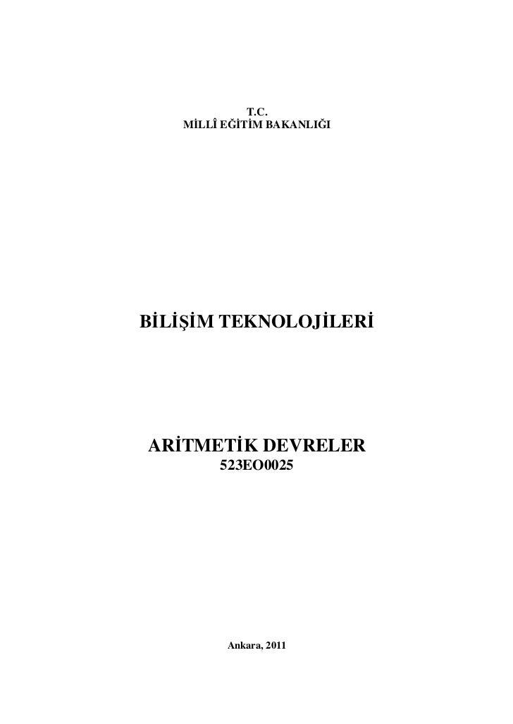 T.C.   MİLLÎ EĞİTİM BAKANLIĞIBİLİŞİM TEKNOLOJİLERİARİTMETİK DEVRELER        523EO0025         Ankara, 2011