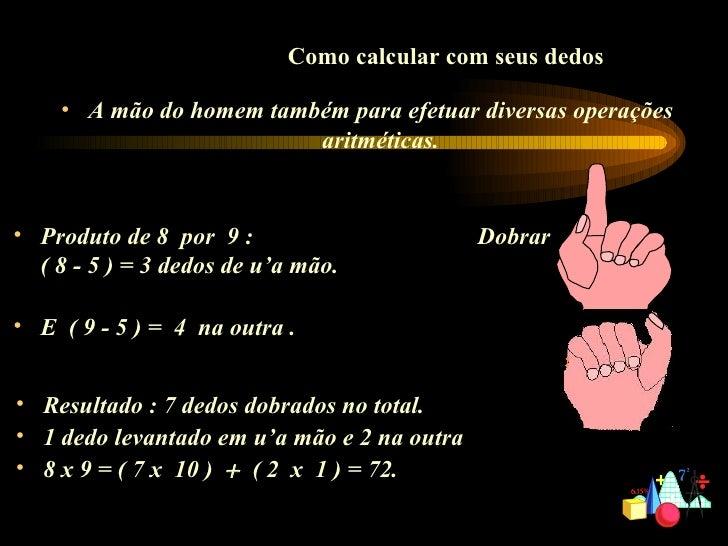 <ul><li>Resultado : 7 dedos dobrados no total.  </li></ul><ul><li>1 dedo levantado em u'a mão e 2 na outra  </li></ul><ul>...