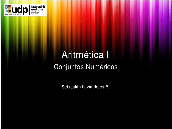 Aritmética I<br />ConjuntosNuméricos<br />Sebastián Lavanderos B.<br />