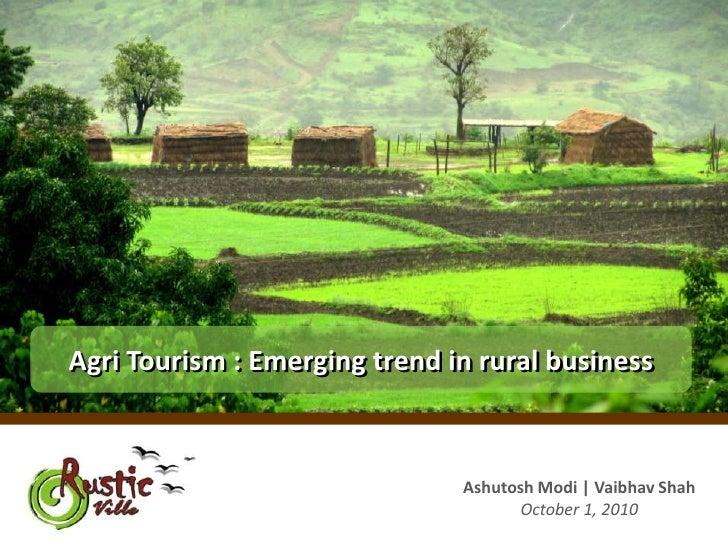 Agri Tourism : Emerging trend in rural business<br />Agri Tourism : Emerging trend in rural business<br />AshutoshModi | V...
