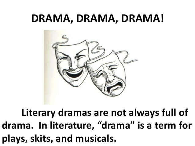 "DRAMA, DRAMA, DRAMA! Literary dramas are not always full of drama. In literature, ""drama"" is a term for plays, skits, and ..."