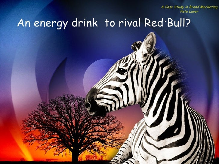 A Case Study in Brand Marketing                                      Pete LaverAn energy drink to rival Red Bull?