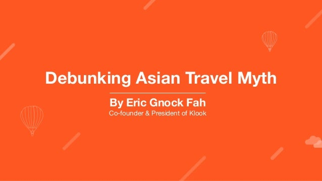 Debunking Asian Travel Myth By Eric Gnock Fah Co-founder & President of Klook