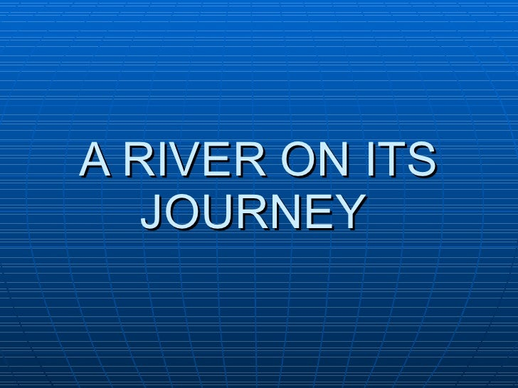 A RIVER ON ITS JOURNEY