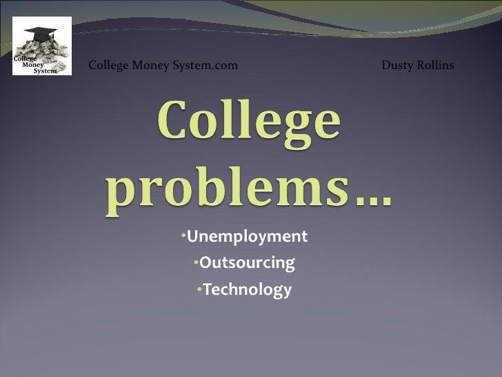 <ul><li>Unemployment </li></ul><ul><li>Outsourcing </li></ul><ul><li>Technology </li></ul>College Money System.com  Dusty ...