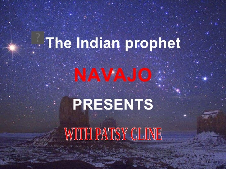 The Indian prophet NAVAJO PRESENTS WITH PATSY CLINE