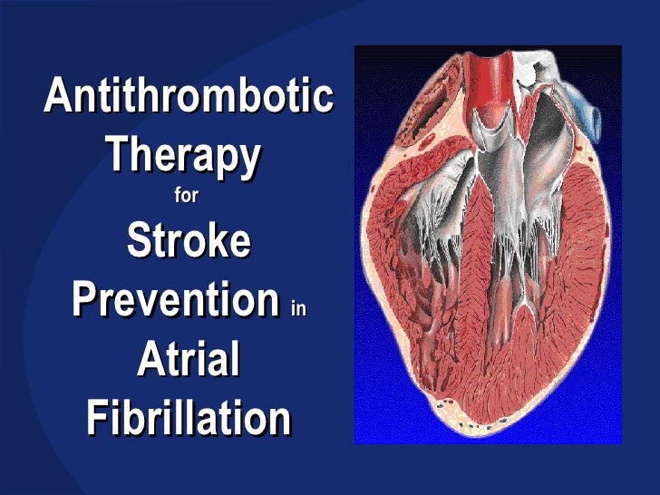 Antithrombotic Therapy  for  Stroke Prevention   in Atrial Fibrillation