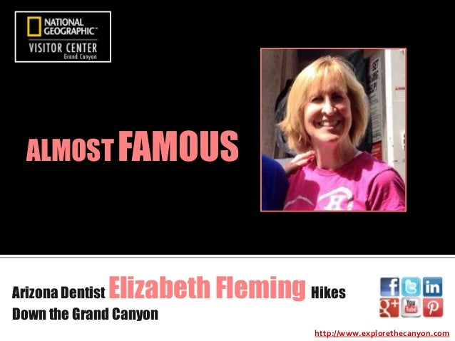ALMOST FAMOUS  Elizabeth Fleming Hikes  Arizona Dentist Down the Grand Canyon  http://www.explorethecanyon.com