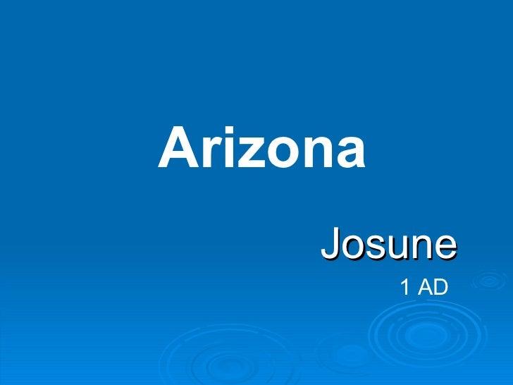 <ul><li>Josune </li></ul>Arizona 1 AD