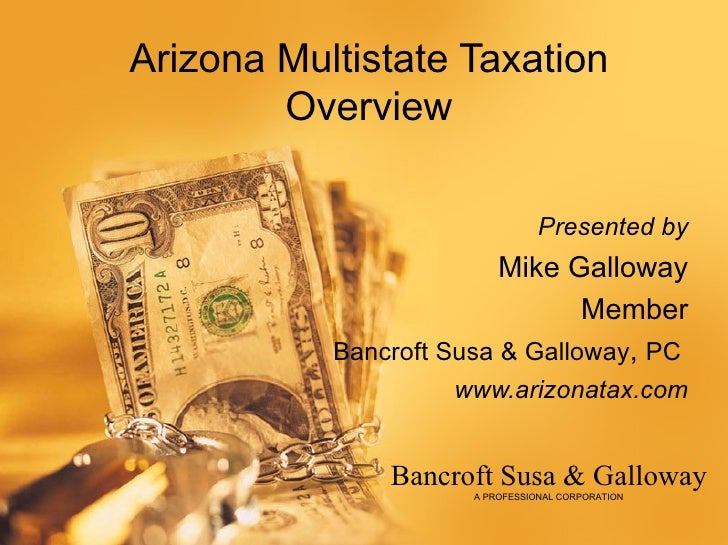 Arizona Multistate Taxation        Overview                                 Presented by                         Mike Gall...
