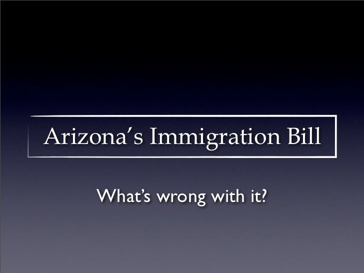 Arizona's Immigration Bill     What's wrong with it?