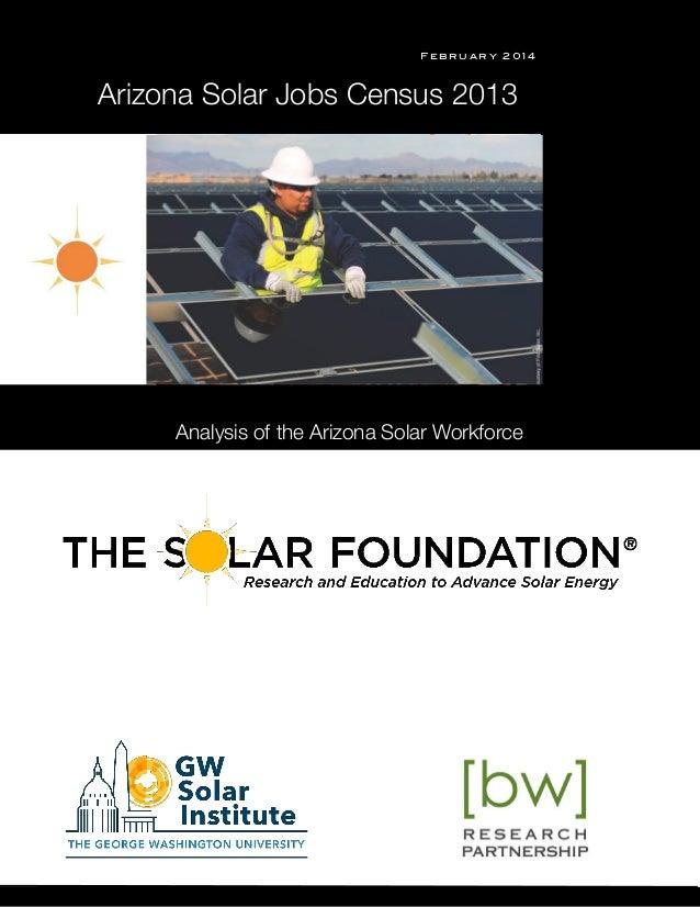s F e b r u a r y 2 0 1 4 Analysis of the Arizona Solar Workforce Arizona Solar Jobs Census 2013