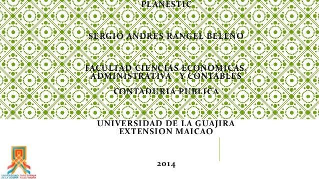 PLANESTIC  SERGIO ANDRES RANGEL BELEÑO  FACULTAD CIENCIAS ECONOMICAS,  ADMINISTRATIVA Y CONTABLES  CONTADURIA PUBLICA  UNI...