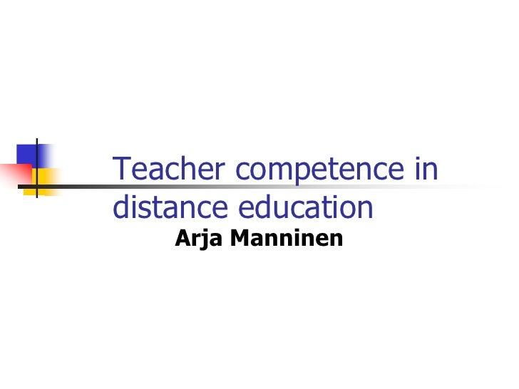 Teacher competence in distance education    Arja Manninen