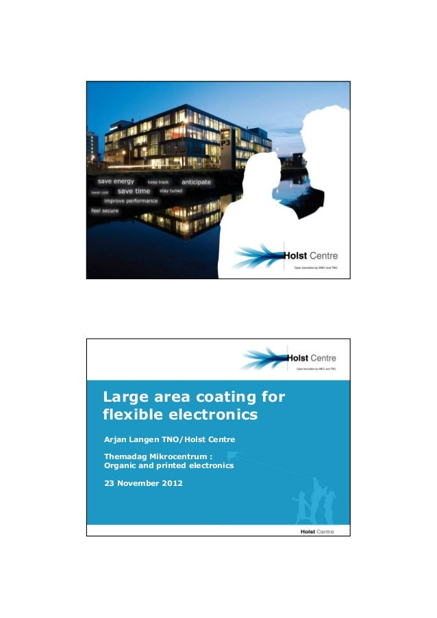 Large area coating forflexible electronicsArjan Langen TNO/Holst CentreThemadag Mikrocentrum :Organic and printed electron...