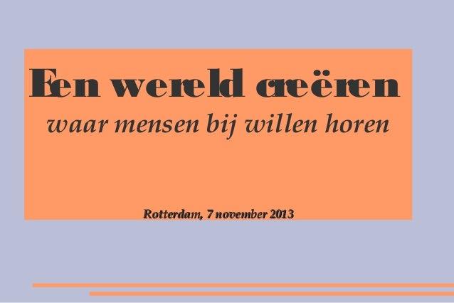 E wereld creëren en waar mensen bij willen horen  Rotterdam, 7 november 2013