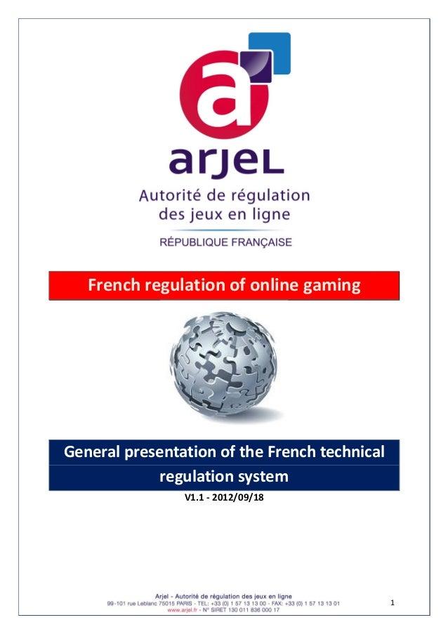 1  Frenchregulationofonlinegaming  GeneralpresentationoftheFrenchtechnical regulationsystem V1.1‐2012/09...
