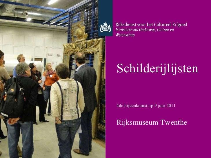 Schilderijlijsten   4de bijeenkomst op 9 juni 2011 Rijksmuseum Twenthe