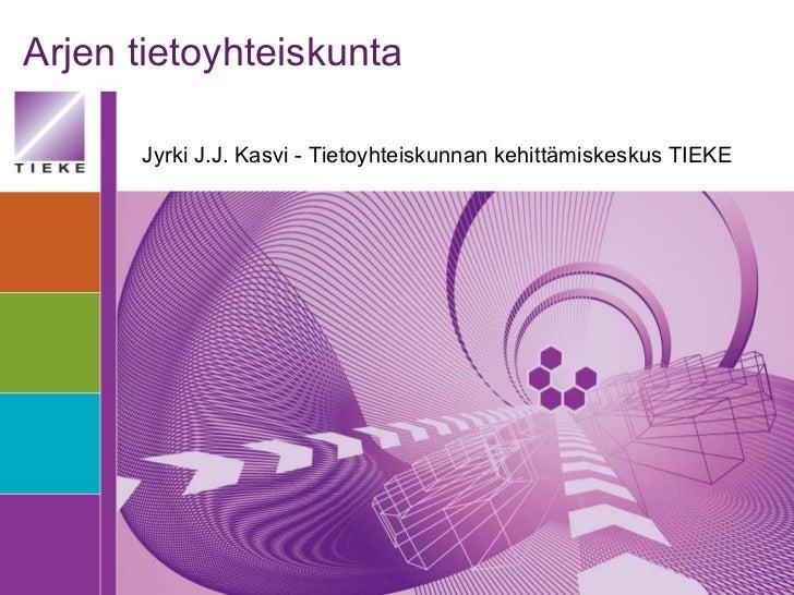 Arjen tietoyhteiskunta Jyrki J.J. Kasvi - Tietoyhteiskunnan kehittämiskeskus TIEKE