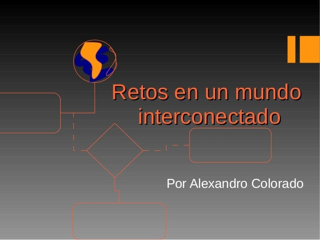 Retos en un mundoRetos en un mundointerconectadointerconectadoPor Alexandro Colorado